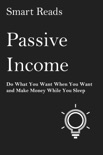 Passive Income: Do What You Want When You Want And Make Money While You Sleep book summary, reviews and downlod
