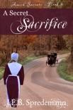 A Secret Sacrifice (Amish Secrets - Book 5) book summary, reviews and downlod