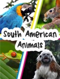South American Animals book summary, reviews and downlod