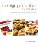 The High Plains Sifter: Retro-Modern Baking for Every Altitude (Part 1: Cookies) book summary, reviews and download
