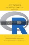 Just Enough R: Learn Data Analysis with R in a Day book summary, reviews and download