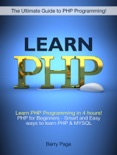 Learn PHP: Learn PHP Programming in 4 hours! PHP for Beginners - Smart and Easy Ways to learn PHP & MySQL book summary, reviews and download